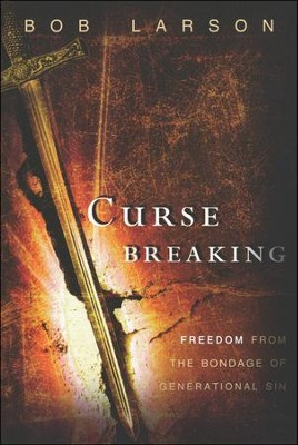 Curse Breaking: Freedom From the Bondage of Generational Sins  -     By: Bob Larson