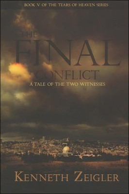 The Final Conflict, Tears of Heaven Series #1    -     By: Kenneth Zeigler