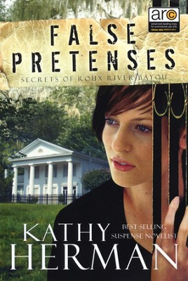 False Pretenses, Secrets of Roux River Bayou Series #1   -     By: Kathy Herman