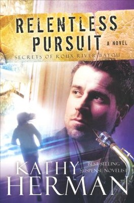 Relentless Pursuit, Secrets of Roux River Bayou Series #3   -     By: Kathy Herman