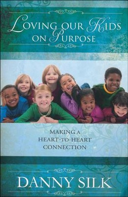 Loving Our Kids on Purpose, Revised Edition: Making a Heart to Heart Connection  -     By: Danny Silk