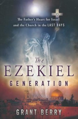 The Ezekiel Generation: The Father's Heart for Israel and the Church in the Last Days  -     By: Grant Berry