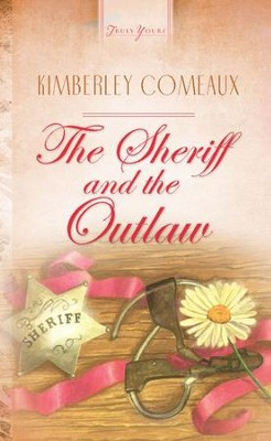 The Sheriff & The Outlaw - eBook  -     By: Kimberley Comeaux