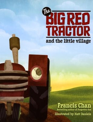 The Big Red Tractor and the Little Village  - Slightly Imperfect  -     By: Francis Chan