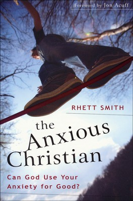 The Anxious Christian: Can God Use Your Anxiety for   Good?  -     By: Rhett Smith