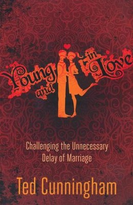 Young and in Love: Challenging the Unnecessary Delay of Marriage  -     By: Ted Cunningham