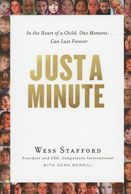 Just a Minute: In the Heart of a Child, One Moment Can  Last Forever - Book Club Edition  -     By: Wess Stafford, Dean Merrill
