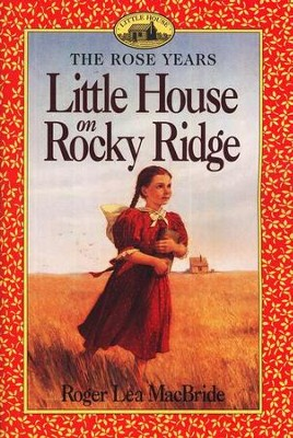 Little House on Rocky Ridge , The Rose Years #1  -     By: Roger Lea MacBride