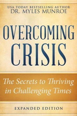 Overcoming Crisis, Revised Edition: The Secrets to Thriving in Challenging Times  -     By: Myles Munroe