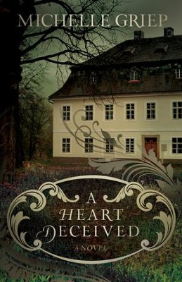 A Heart Deceived: A Novel / Digital original - eBook  -     By: Michelle Griep