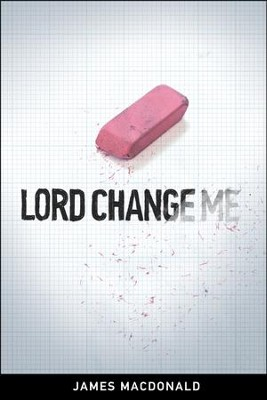 Lord, Change Me  -     By: James MacDonald