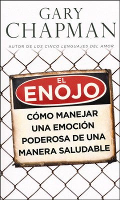 El Enojo: Como Manejar una Emocion Poderosa de Manera Saludable)  (Anger: Handling a Powerful Emotion in a Healthy Way)  -     By: Gary Chapman