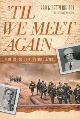 'Til We Meet Again: A Memoir of Love and War   -     By: Ray Whipps, Betty Whipps, Craig Borlase