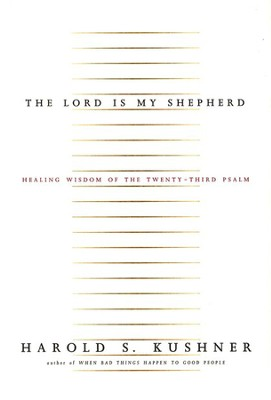 The Lord Is My Shepherd; Healing Wisdom of the Twenty-third Psalm  -     By: Harold S. Kushner