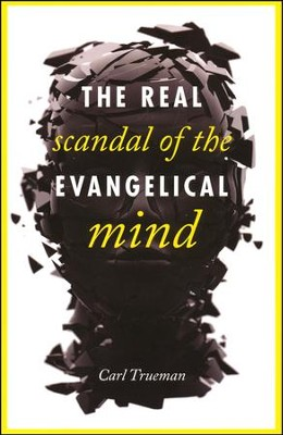 The Real Scandal of the Evangelical Mind  -     By: Carl Trueman