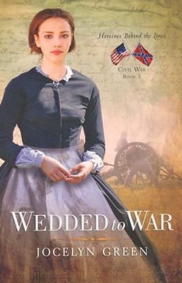 Wedded to War, Heroines Behind the Lines Series #1   -     By: Jocelyn Green