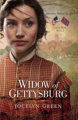 Widow of Gettysburg, Heroines Behind the Lines Series #2   -     By: Jocelyn Green