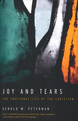 Joy and Tears: The Emotional Life of the Christian  -     By: Gerald W. Peterman