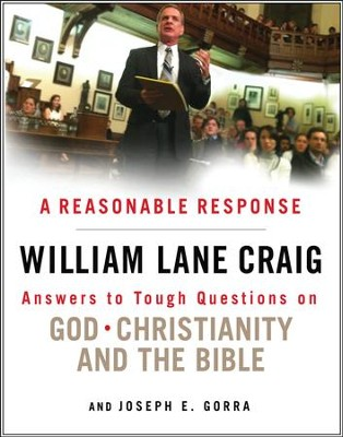 A Reasonable Response: Answers to Tough Questions on God, Christianity, and the Bible  -     By: William Lane Craig, Joseph E. Gorra