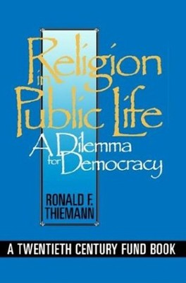Religion in Public Life: A Dilemma for Democracy  -     By: Ronald F. Thiemann