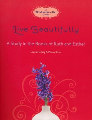 Live Beautifully: A Study in the Books of Ruth and Esther  -     By: Lenya Heitzig, Penny Rose
