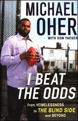 I Beat the Odds: From Homelessness to The Blind Side and Beyond  -     By: Michael Oher, Don Yeager