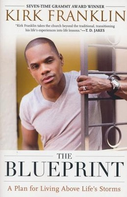 The Blueprint: A Plan for Living Above Life's Storms  -     By: Kirk Franklin