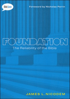 Foundation: The Reliability of the Bible  -     By: James Nicodem