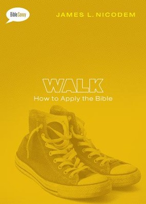 Walk: How to Apply the Bible  -     By: James Nicodem