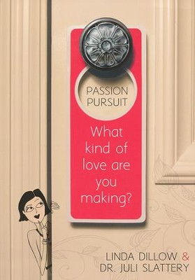 Passion Pursuit: What Kind of Love Are You Making?  -     By: Linda Dillow, Dr. Juli Slattery
