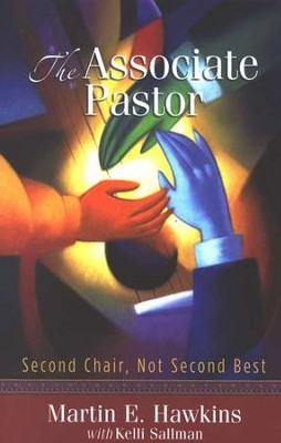 The Associate Pastor: Second Chair, Not Second Best  -     By: Martin Hawkins