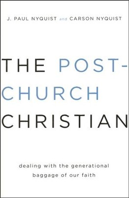 The Post-Church Christian: Dealing with the  Generational Baggage of Our Faith         -     By: J. Paul Nyquist, Carson Nyquist