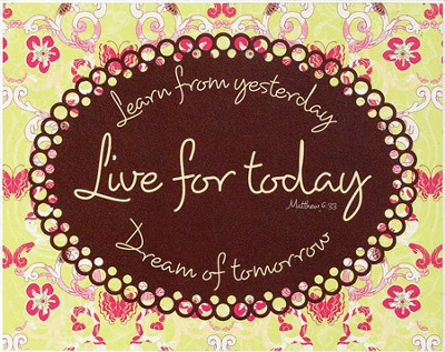 Live For Today Plaque  -