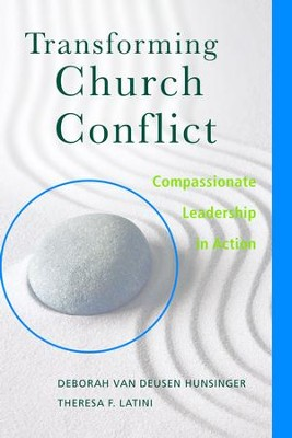 Transforming Church Conflict: Compassionate Leadership in Action - eBook  -     By: Deborah van Deusen Hunsinger, Theresa F. Latini