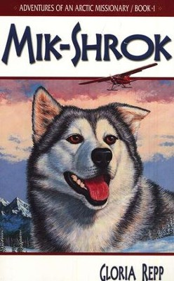 Adventures of an Arctic Missionary #1, Mik-Shrok     -     By: Gloria Repp