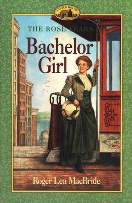 Bachelor Girl, The Rose Years #8   -     By: Roger Lea MacBride