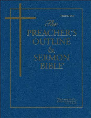 The Preacher's Outline & Sermon Bible: KJV, Hebrews- James  -