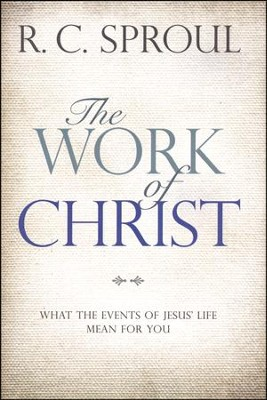 The Work of Christ: What the Events of Jesus' Life Mean for You  -     By: R. C. Sproul