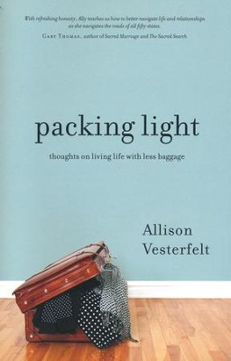 Packing Light: Thoughts on Living Life with Less Baggage  -     By: Allison Vesterfelt