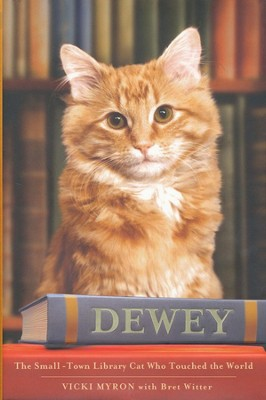 Dewey: A Small-Town Library Cat Who Touched the World   -     By: Vicki Myron, Bret Witter