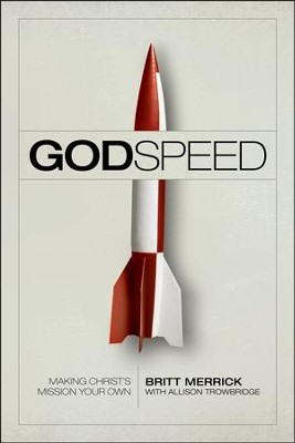 Godspeed: Making Christ's Mission Your Own  -     By: Britt Merrick