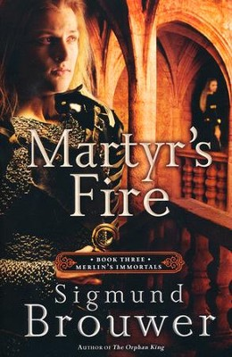 Martyr's Fire, Merlin's Immortals Series #3  - Slightly Imperfect  -     By: Sigmund Brouwer