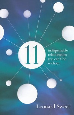 11 Indispensable Relationships You Can't Be Without  -     By: Leonard Sweet