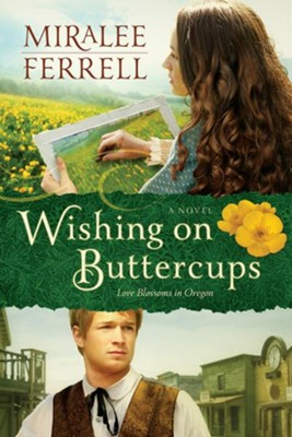 Wishing on Buttercups, Blossoms in Oregon Series #2   -     By: Miralee Ferrell