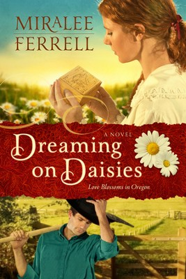 Dreaming on Daisies, Blossoms in Oregon Series #3   -     By: Miralee Ferrell
