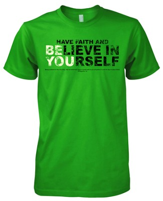 Have Faith and Believe In Yourself Shirt, Green, XX-Large  -