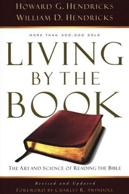 Living by the Book: The Art and Science of Reading the Bible, Revised and Updated  -     By: Howard G. Hendricks, William D. Hendricks