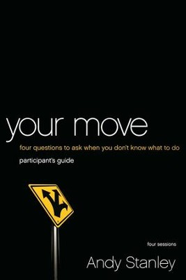 Your Move Participant's Guide: Four Questions to Ask When You Don't Know What to Do  -     By: Andy Stanley