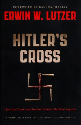 Hitler's Cross: How the Cross Was Used to Promote the Nazi Agenda  -     By: Erwin Lutzer