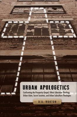 Urban Apologetics: Confronting the Prosperity Gospel, Ethnic Liberation Theology, Urban Islam, and More  -     By: Damon Horton